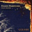 Evgeny Bardyuzha - Gleams feat. Leusin  (Original Mix)