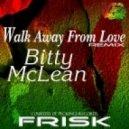 Bitty Mclean - Walk Away From Love  (Frisk Remix)