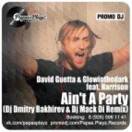 David Guetta & Glowinthedark feat. Harrison - Ain\'t A Party  (Dj Dmitry Bakhirev & Dj Mack Di Remix)