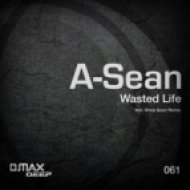 A-Sean - Wasted Life  (Original Mix)