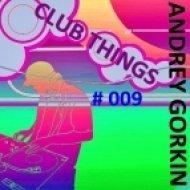 Dj Andrey Gorkin - Club Things #009 ()