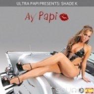 Shade k – Ay Papi  - Ay Papi ()