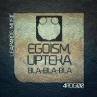 Egoism, Upteka - Bla-Bla-Bla  (Original Mix)