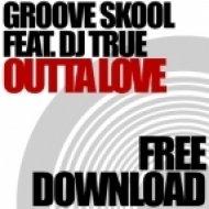 Groove Skool (Karl Brown) ft.DJ True - Outta Love  ()