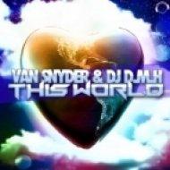 Van Snyder & DJ D.M.H  - This World  (Van Snyder vs. Aronsson & Dan Sparks Mix)