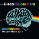 Disco Superstars & Shaun Pearl - Out of My Mind  (Mr.User Mashup 2013)