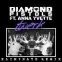 Diamond Pistols Ft. Anna Yvette   - Twerk  (Eliminate Remix)
