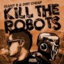 Seany B & Dirt Cheap - Kill The Robots  (Joel Fletcher Mix)