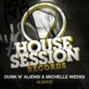 Dunk N\' Aliens! & Michelle Weeks - Always  (Original Mix)