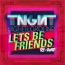TNGHT - Higher Ground  (Lets Be Friends Re-Amp)