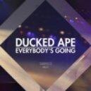 Ducked Ape - Everybody\'s Going  (Original Mix)