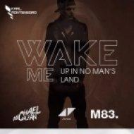 Avicii vs. Michael Calfan vs. M83 - Wake Me Up In No Mans Land  (Karl Montenegro Midnight Mashup)