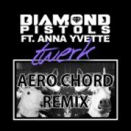 Diamond Pistols feat. Anna Yvette - Twerk  (Aero Chord Remix)
