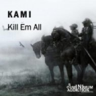 Kami - Kill Em All  (Original Mix)