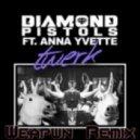Diamond Pistols ft. Anna Yvette  - Twerk  (Weapwn Remix)