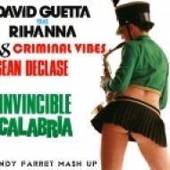 Rihanna feat. David Guetta vs. Criminal Vibes vs. Sean DeClase  -  Invincible Calabria  (Andy Farret Mash Up)