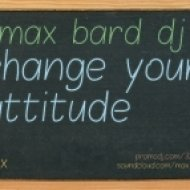 Max Bard (322 Djs) - Change Your Attitude ()