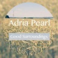 Adria Pearl - Good Surroundings ()