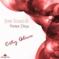 Jose Sousa, Peter Diaz - City Alive  (Original Mixl)