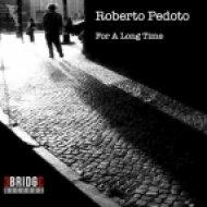 Roberto Pedoto - For A Long Time ()