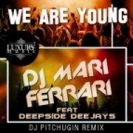 Mari Ferrari feat Deepside Deejays - We Are Young (DJ Pitchugin Remix)