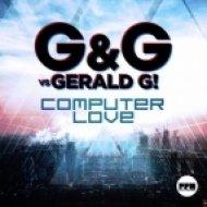 G & G Vs. Gerald G! - Computer Love  (Megara Vs. DJ Lee Mix Edit)