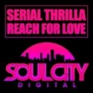 Serial Thrilla - Reach For Love  (original mix)