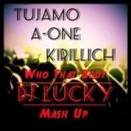 Tujamo & A-One & Kirillich - Who That Body  (Dj Lucky Mash Up)