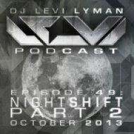 Levi Lyman - Episode 49: Nightshift Part 2  (October 2013)