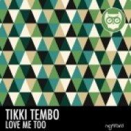 Tikki Tembo - Love Me Too  (Original Mix)