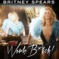 Britney Spears - Work Bitch  (Explicit Version)