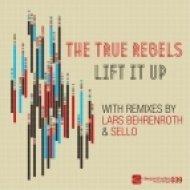 The True Rebels - Lift It Up  (Original Mix)