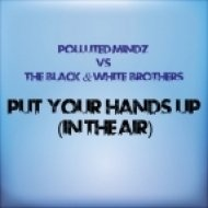 Polluted Mindz, The Black, White Brothers - Put Your Hands Up (In The Air)  (Club Mix)