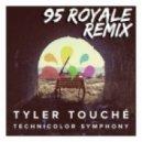 Tyler Touche - Technicolor Symphony  (95 Royale Remix)