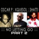 Oscar P, KqueSol, Shatti, Pap Spencer - No Letting Go  (Pap Spencer Remix)