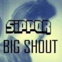 Sipper - Big Shout   (Original mix)
