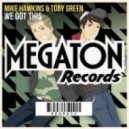 Mike Hawkins & Toby Green - We Got This  (Original Mix)