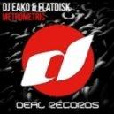 DJ Eako & Flatdisk - Metrometric  (Original Mix)
