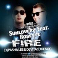 Sunloverz feat. Rosette - Fire (DJ Pasha Lee & DJ Vitaco Remix) (DJ Pasha Lee & DJ Vitaco Remix)
