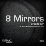 8 Mirrors - Breeze  (Project Re-Beat Remix)