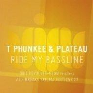 T Phunkee & Plateau - Ride My Bassline  (DIRT REVOLVER Remix)