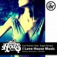 Carl Parker Feat. Angie Brown - I Love House Music  (Techcrasher Remix)