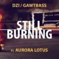 DZI & GAWTBASS - Still Burning    (ft. Aurora Lotus)