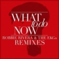Robbie Rivera and The EKGs - What to Do Now  (Henrix Remix)