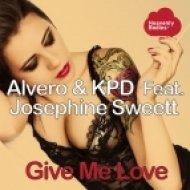 Alvero, KPD Feat. Josephine Sweett - Give Me Love  (Original Mix)