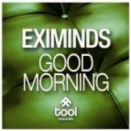 Eximinds - Good Morning  (Original Mix)