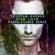 Tristan Garner - Give Love  (Misha Pioner Remix)