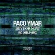 Paco Ymar - Bey For Now  (Original Mix)