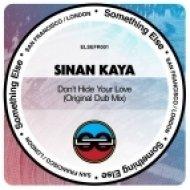 Sinan Kaya  - Don\'t Hide Your Love   (Original Dub Mix)