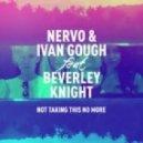 Nervo & Ivan Gough feat. Beverley Knight & Shermanology - Not Taking This No More (Dj Kot Mash-Up 2k14) (Mash-Up_2k14)